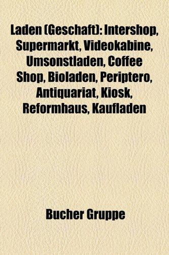 9781159127114: Laden (Geschäft): Intershop, Supermarkt, Videokabine, Umsonstladen, Coffee Shop, Bioladen, Periptero, Antiquariat, Kiosk, Reformhaus, Kaufladen