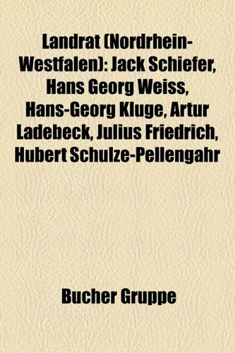 9781159131463: Landrat (Nordrhein-Westfalen): Jack Schiefer, Artur Ladebeck, Hubert Schulze-Pellengahr, Aloys Steppuhn, Wilhelm Mellies, Wilhelm Deist
