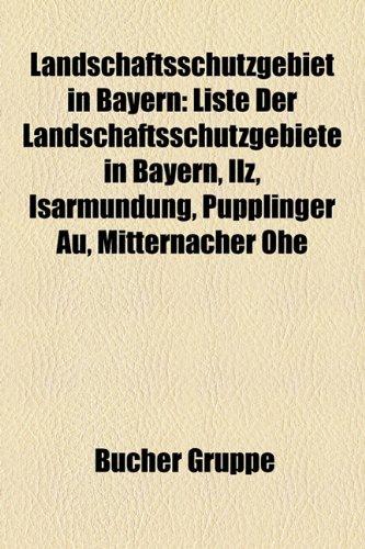9781159131739: Landschaftsschutzgebiet in Bayern: Liste Der Landschaftsschutzgebiete in Bayern, Ilz, Isarmundung, Pupplinger Au, Mitternacher Ohe