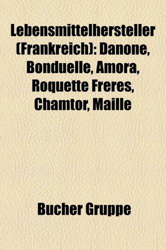 9781159135775: Lebensmittelhersteller (Frankreich): Danone, Bonduelle, Amora, Roquette Frères, Chamtor, Maille