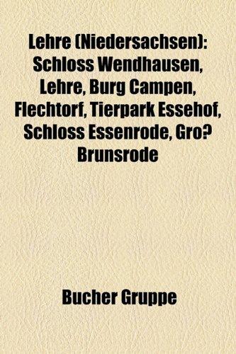 9781159136505: Lehre (Niedersachsen): Schloss Wendhausen, Lehre, Burg Campen, Flechtorf, Tierpark Essehof, Schloss Essenrode, Groß Brunsrode