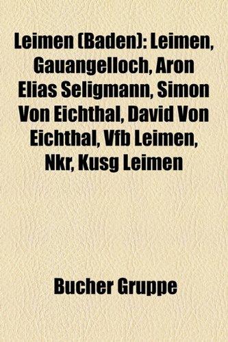 9781159137625: Leimen (Baden): Leimen, Gauangelloch, Aron Elias Seligmann, Simon Von Eichthal, David Von Eichthal, Vfb Leimen, Nkr, Kusg Leimen