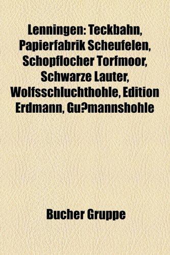 9781159138110: Lenningen: Teckbahn, Papierfabrik Scheufelen, Schopflocher Torfmoor, Schwarze Lauter, Wolfsschluchthöhle, Edition Erdmann, Gußmannshöhle