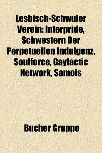 9781159138424: Lesbisch-Schwuler Verein: Interpride, Schwestern Der Perpetuellen Indulgenz, Soulforce, Gaylactic Network, Samois