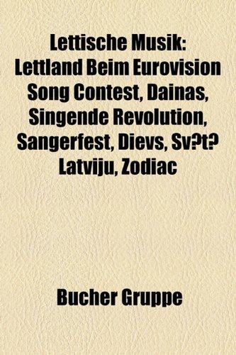 9781159138677: Lettische Musik: Lettland beim Eurovision Song Contest, Dainas, Singende Revolution, Sängerfest, Dievs, sveti Latviju, Zodiac