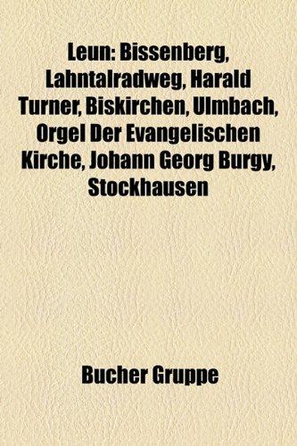 9781159138974: Leun: Bissenberg, Lahntalradweg, Harald Turner, Biskirchen, Ulmbach, Orgel Der Evangelischen Kirche, Johann Georg Brgy, Stoc