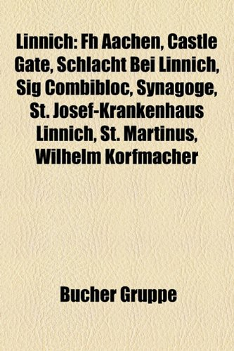 9781159140960: Linnich: FH Aachen, Castle Gate, Schlacht Bei Linnich, Sig Combibloc, Synagoge, St. Josef-Krankenhaus Linnich, St. Martinus, Wi