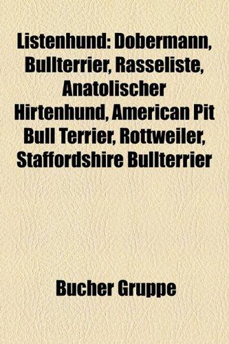 9781159141264: Listenhund: Dobermann, Bullterrier, Rasseliste, Anatolischer Hirtenhund, American Pit Bull Terrier, Rottweiler, Staffordshire Bull