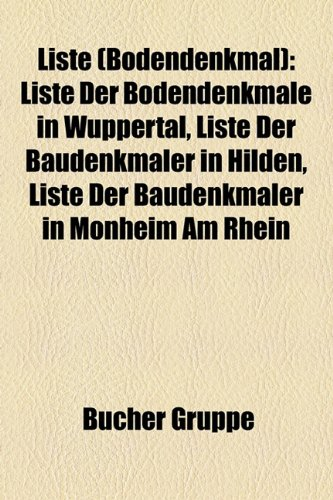 9781159141622: Liste (Bodendenkmal): Liste der Bodendenkmale in Wuppertal, Liste der Baudenkmäler in Hilden, Liste der Baudenkmäler in Monheim am Rhein, Liste der ... Liste der Bodendenkmale in Leichlingen