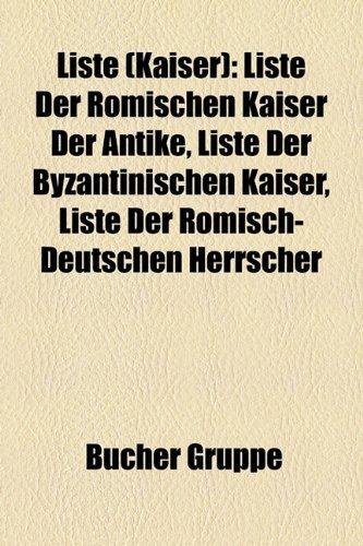 9781159143121: Liste (Kaiser): Liste der römischen Kaiser der Antike, Liste der byzantinischen Kaiser, Liste der römisch-deutschen Herrscher