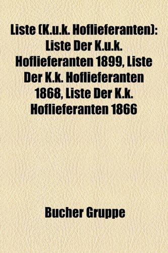 9781159143299: Liste (K.U.K. Hoflieferanten): Liste Der K.U.K. Hoflieferanten 1899, Liste Der K.K. Hoflieferanten 1868, Liste Der K.K. Hoflieferanten 1866