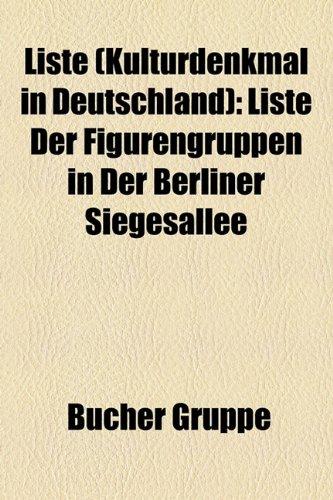 9781159143343: Liste (Kulturdenkmal in Deutschland): Liste Der Figurengruppen in Der Berliner Siegesallee