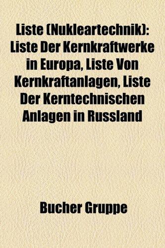 9781159143824: Liste (Nukleartechnik): Liste Der Kernkraftwerke in Europa, Liste Von Kernkraftanlagen, Liste Der Kerntechnischen Anlagen in Russland