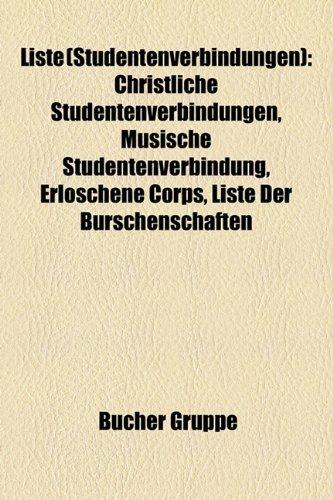 9781159144708: Liste (Studentenverbindungen): Christliche Studentenverbindungen, Musische Studentenverbindung, Erloschene Corps, Liste Der Burschenschaften