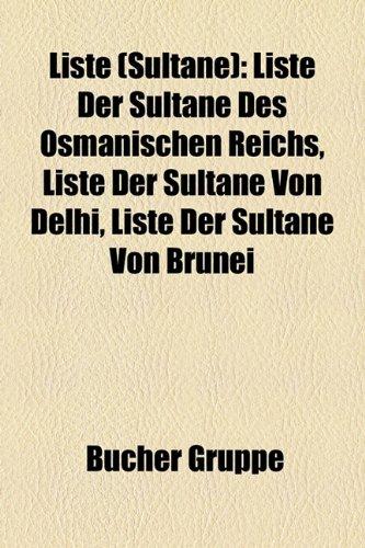 9781159144715: Liste (Sultane): Liste Der Sultane Des Osmanischen Reichs, Liste Der Sultane Von Delhi, Liste Der Sultane Von Brunei