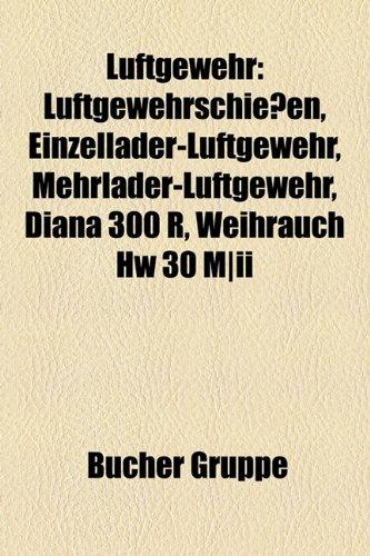 9781159149383: Luftgewehr: Luftgewehrschießen, Einzellader-Luftgewehr, Mehrlader-Luftgewehr, Diana 300 R, Weihrauch HW 30 M/II