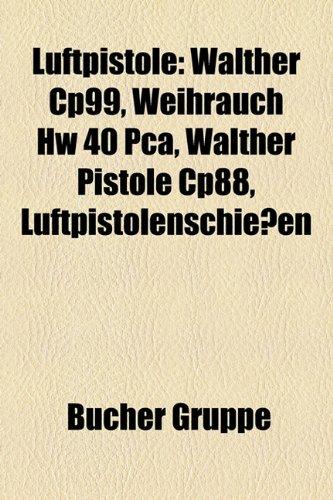 9781159149451: Luftpistole: Walther Cp99, Weihrauch Hw 40 Pca, Walther Pistole Cp88, Luftpistolenschiessen