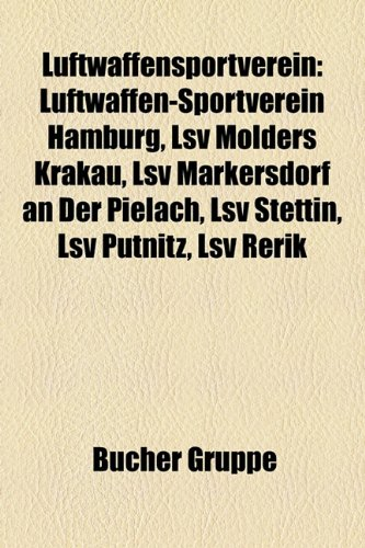 9781159149925: Luftwaffensportverein: Luftwaffen-Sportverein Hamburg, Lsv Mlders Krakau, Lsv Markersdorf an Der Pielach, Lsv Stettin, Lsv Ptnitz, Lsv Rerik