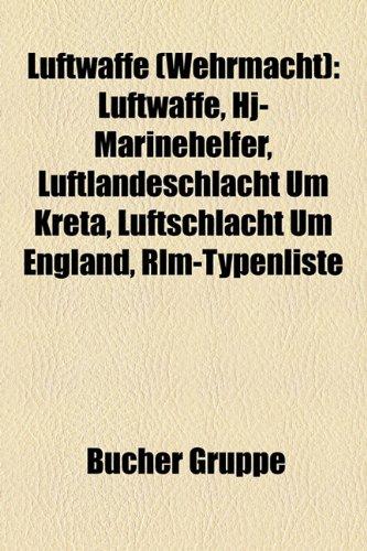 9781159149949: Luftwaffe (Wehrmacht): Luftwaffe, Hj-Marinehelfer, Luftlandeschlacht Um Kreta, Luftschlacht Um England, Rlm-Typenliste