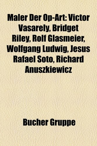 9781159152246: Maler Der Op-Art: Victor Vasarely, Bridget Riley, Rolf Glasmeier, Wolfgang Ludwig, Jesús Rafael Soto, Richard Anuszkiewicz, Youri Messen-Jaschin, Kurt Bahlmann
