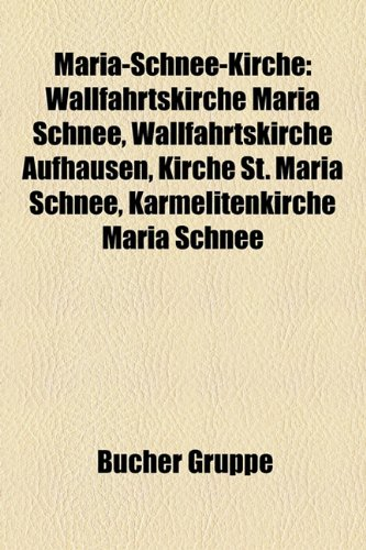 9781159153847: Maria-Schnee-Kirche: Wallfahrtskirche Maria Schnee, Wallfahrtskirche Aufhausen, Kirche St. Maria Schnee, Karmelitenkirche Maria Schnee