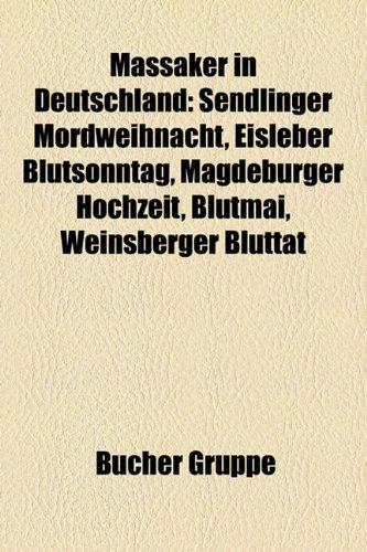 9781159156220: Massaker in Deutschland: Sendlinger Mordweihnacht, Eisleber Blutsonntag, Magdeburger Hochzeit, Blutmai, Weinsberger Bluttat