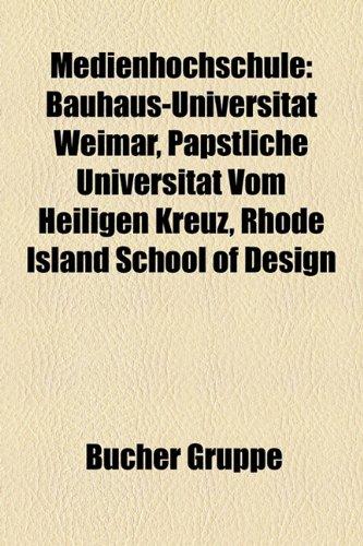 9781159157906: Medienhochschule: Bauhaus-Universitt Weimar, Ppstliche Universitt Vom Heiligen Kreuz, Rhode Island School of Design