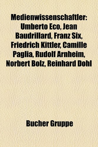 9781159158217: Medienwissenschaftler: Umberto Eco, Jean Baudrillard, Norbert Bolz, Thomas Kuchenbuch-Henneberg, Franz Six, Friedrich Kittler, Oliver Grau