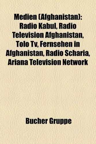 9781159158231: Medien (Afghanistan): Radio Kabul, Radio Television Afghanistan, Tolo TV, Fernsehen in Afghanistan, Radio Scharia, Ariana Television Network, Kabul Times, Haqiqat-e- Inquilab-e Saur