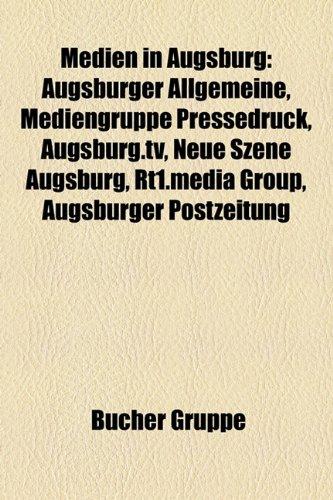 9781159158613: Medien in Augsburg: Augsburger Allgemeine, Mediengruppe Pressedruck, Augsburg.tv, Neue Szene Augsburg, Rt1.media group, Augsburger Postzeitung, Fuggerzeitung