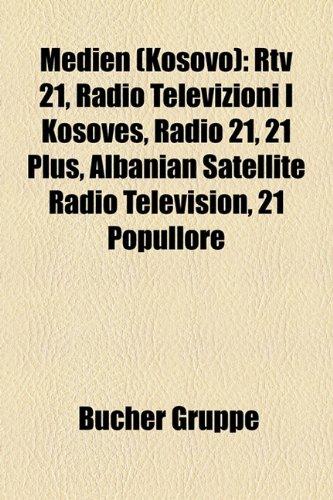 9781159158941: Medien (Kosovo): Rtv 21, Radio Televizioni I Kosoves, Radio 21, 21 Plus, Albanian Satellite Radio Television, 21 Popullore