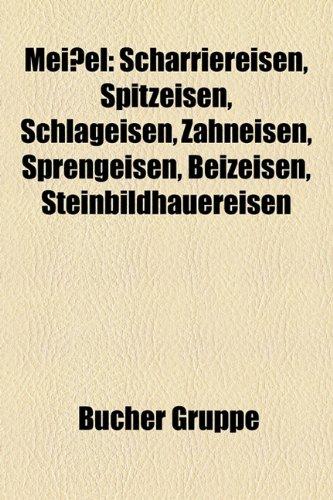 9781159160609: Meißel: Scharriereisen, Spitzeisen, Schlageisen, Zahneisen, Sprengeisen, Beizeisen, Steinbildhauereisen