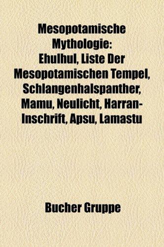 9781159161828: Mesopotamische Mythologie: Akkadische Mythologie, Atra Asis-Epos, Gilgamesch-Epos, Mesopotamische Gottheit, Sumerische Mythologie, Lilith