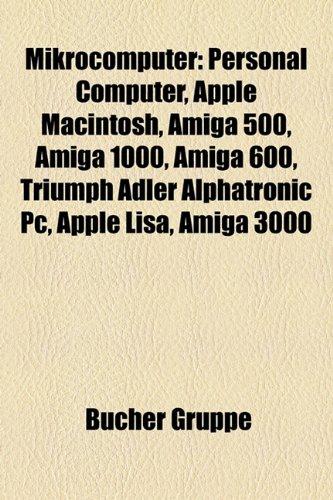 9781159164430: Mikrocomputer: Personal Computer, Apple Macintosh, Amiga 500, Amiga 1000, Amiga 600, Triumph Adler Alphatronic PC, Apple Lisa, Amiga