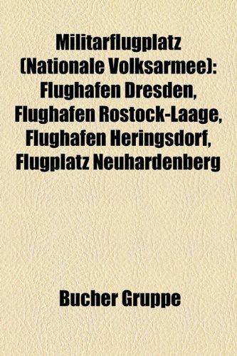9781159164928: Militarflugplatz (Nationale Volksarmee): Flughafen Dresden, Flughafen Rostock-Laage, Flughafen Heringsdorf, Flugplatz Neuhardenberg