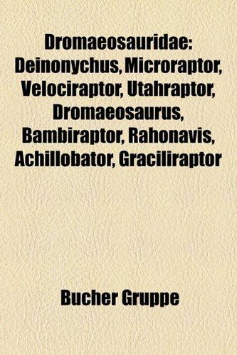 9781159169350: Dromaeosauridae: Deinonychus, Velociraptor, Microraptor, Utahraptor, Dromaeosaurus, Bambiraptor, Rahonavis, Achillobator, Balaur, Graci