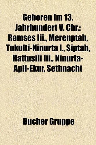 9781159170738: Geboren im 13. Jahrhundert v. Chr.: Ramses III., Merenptah, Tukulti-Ninurta I., Siptah, Hattusili III., Ninurta-apil-ekur, Sethnacht