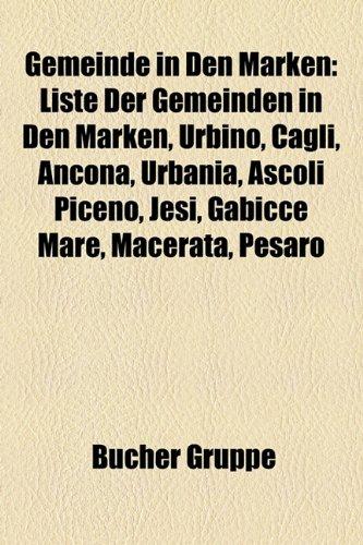 9781159170905: Gemeinde in Den Marken: Liste Der Gemeinden in Den Marken, Urbino, Cagli, Ancona, Urbania, Ascoli Piceno, Jesi, Gabicce Mare, Macerata, Pesaro