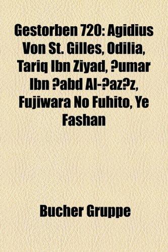 9781159172152: Gestorben 720: Ägidius von St. Gilles, Odilia, Tariq ibn Ziyad, ¿Umar ibn ¿Abd al-¿Aziz, Fujiwara no Fuhito, Ye Fashan