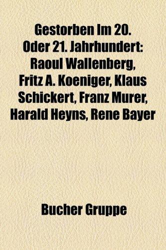 9781159172671: Gestorben Im 20. Oder 21. Jahrhundert: Raoul Wallenberg, Fritz A. Koeniger, Michail Warfolomejewitsch Makarow, Willi Schmidt, Josef Vonbun