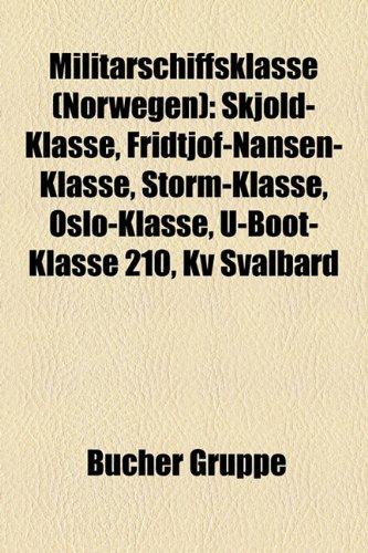 9781159175139: Militrschiffsklasse (Norwegen): Skjold-Klasse, Fridtjof-Nansen-Klasse, Storm-Klasse, Oslo-Klasse, U-Boot-Klasse 210, Kv Svalbard