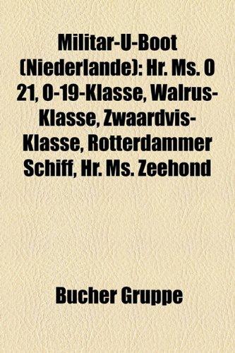 9781159175894: Militr-U-Boot (Niederlande): HR. Ms. O 21, O-19-Klasse, Walrus-Klasse, Zwaardvis-Klasse, Rotterdammer Schiff, HR. Ms. Zeehond
