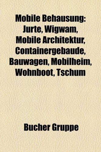 9781159183943: Mobile Behausung: Jurte, Wigwam, Mobile Architektur, Containergebäude, Bauwagen, Mobilheim, Wohnboot, Tschum