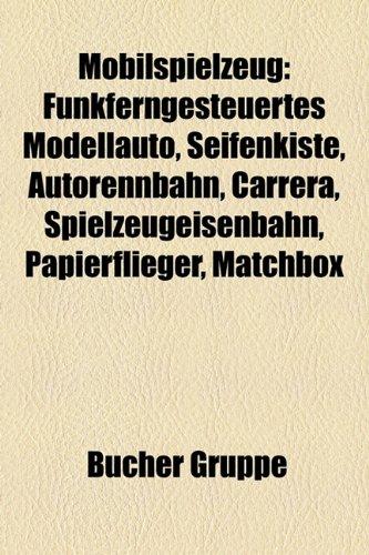 9781159184025: Mobilspielzeug: Funkferngesteuertes Modellauto, Seifenkiste, Carrera, Matchbox, Autorennbahn, Puppenwagen, Spielzeugeisenbahn, Papierf
