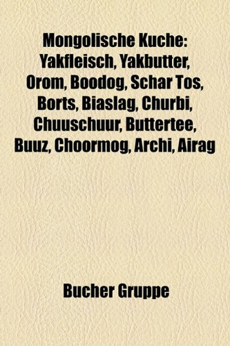 9781159185084: Mongolische Kuche: Yakfleisch, Yakbutter, Orom, Boodog, Schar Tos, Borts, Biaslag, Churbi, Chuuschuur, Buttertee, Buuz, Choormog, Archi,