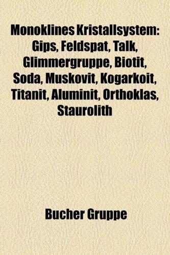 9781159185183: Monoklines Kristallsystem: Gips, Feldspat, Talk, Glimmergruppe, Biotit, Soda, Muskovit, Kogarkoit, Titanit, Aluminit, Orthoklas, Staurolith