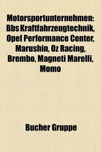 9781159187422: Motorsportunternehmen: BBS Kraftfahrzeugtechnik, Opel Performance Center, Marushin, OZ Racing, Brembo, Magneti Marelli, Momo