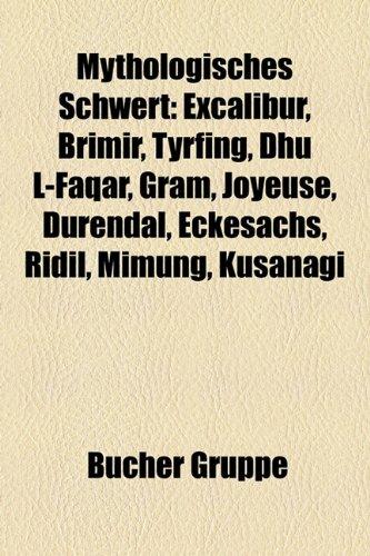 9781159193201: Mythologisches Schwert: Excalibur, Brimir, Tyrfing, Dhu L-Faqar, Gram, Joyeuse, Durendal, Eckesachs, Ridil, Mimung, Kusanagi
