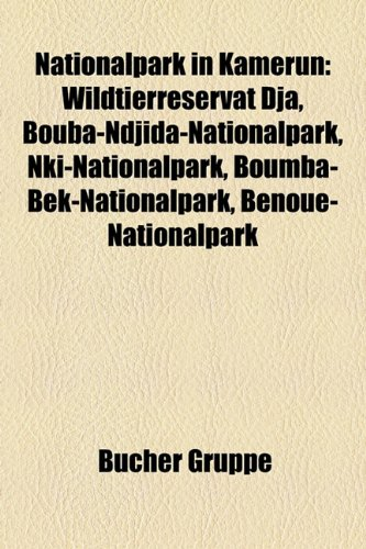 9781159195915: Nationalpark in Kamerun: Wildtierreservat Dja, Bouba-Ndjida-Nationalpark, Nki-Nationalpark, Boumba-Bek-Nationalpark, Benoue-Nationalpark