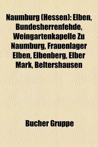 9781159198886: Naumburg (Hessen): Elben, Bundesherrenfehde, Weingartenkapelle Zu Naumburg, Frauenlager Elben, Elbenberg, Elber Mark, Beltershausen